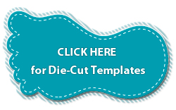 Click Here for Die-Cut Templates